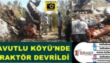 HAVUTLU KÖYÜ'NDE TRAKTÖR DEVRİLDİ
