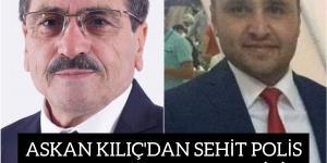 BAŞKAN KILIÇ'DAN SEHİT POLİS MEMURU TAHA ULUCAY İCİN TAZİYE MESAJİ
